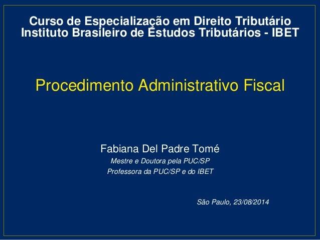 Procedimento Administrativo Fiscal Fabiana Del Padre Tomé Mestre e Doutora pela PUC/SP Professora da PUC/SP e do IBET São ...