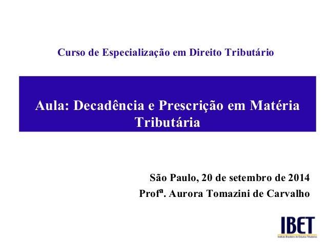 Curso de Especialização em Direito Tributário  Aula: Decadência e Prescrição em Matéria  Tributária  São Paulo, 20 de sete...