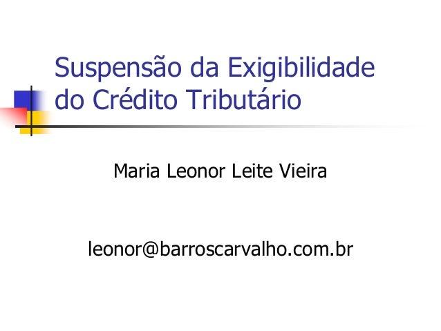 Suspensão da Exigibilidade  do Crédito Tributário  Maria Leonor Leite Vieira  leonor@barroscarvalho.com.br