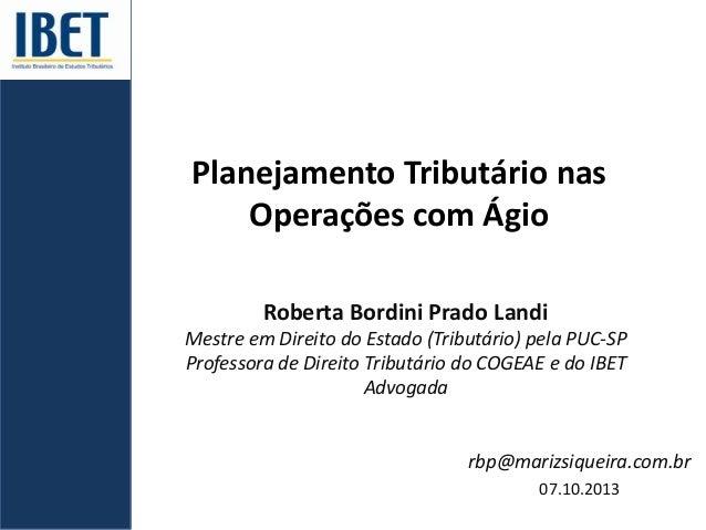 Planejamento Tributário nas Operações com Ágio Roberta Bordini Prado Landi Mestre em Direito do Estado (Tributário) pela P...