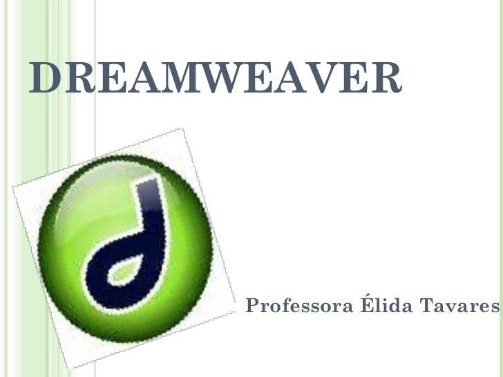 DREAMWEAVER Professora Élida Tavares