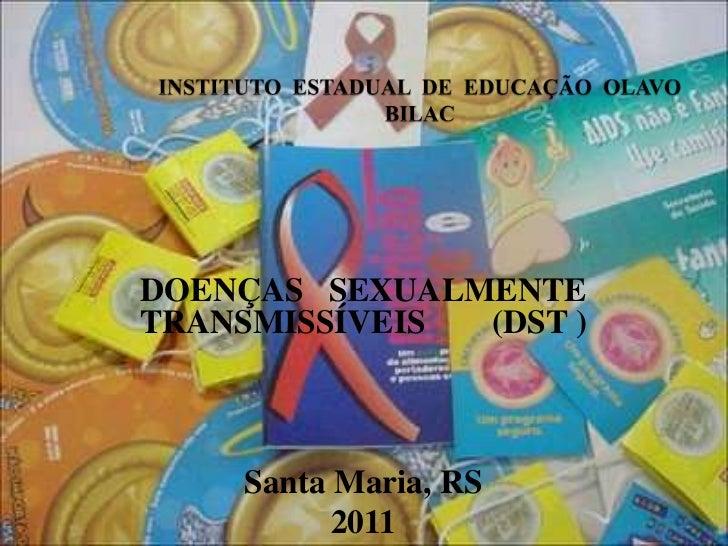 INSTITUTO  ESTADUAL  DE  EDUCAÇÃO  OLAVO  BILAC<br />DOENÇAS   SEXUALMENTE  TRANSMISSÍVEIS        (DST )<br />Santa Maria,...