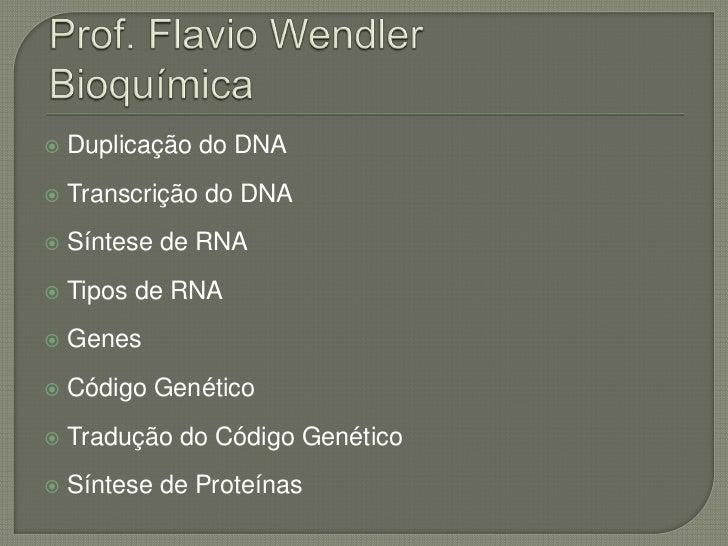    Duplicação do DNA   Transcrição do DNA   Síntese de RNA   Tipos de RNA   Genes   Código Genético   Tradução do C...
