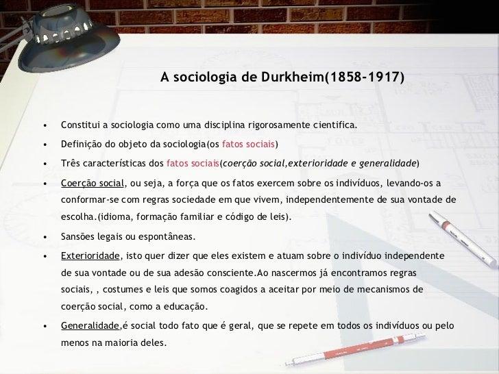 A sociologia de Durkheim(1858-1917) <ul><li>Constitui a sociologia como uma disciplina rigorosamente cientifica. </li></ul...