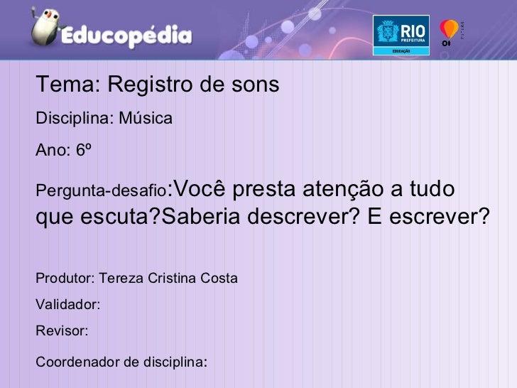 Tema: Registro de sons Disciplina: Música Ano: 6º Pergunta-desafio :Você presta atenção a tudo que escuta?Saberia descreve...