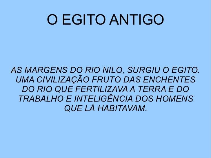 O EGITO ANTIGOAS MARGENS DO RIO NILO, SURGIU O EGITO. UMA CIVILIZAÇÃO FRUTO DAS ENCHENTES  DO RIO QUE FERTILIZAVA A TERRA ...