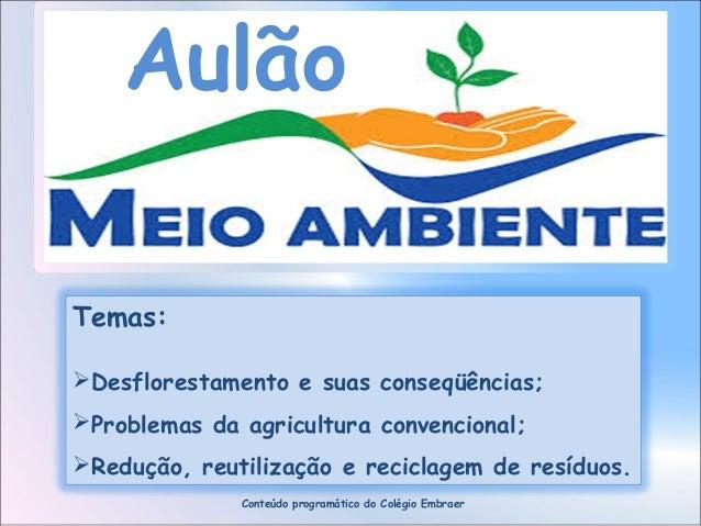 Aulão Temas: Desflorestamento e suas conseqüências; Problemas da agricultura convencional; Redução, reutilização e reci...
