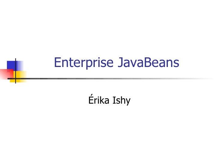 Enterprise JavaBeans Érika Ishy