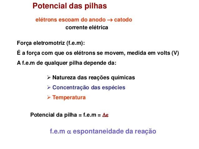 Potencial das pilhas       elétrons escoam do anodo  catodo                  corrente elétricaForça eletromotriz (f.e.m):...