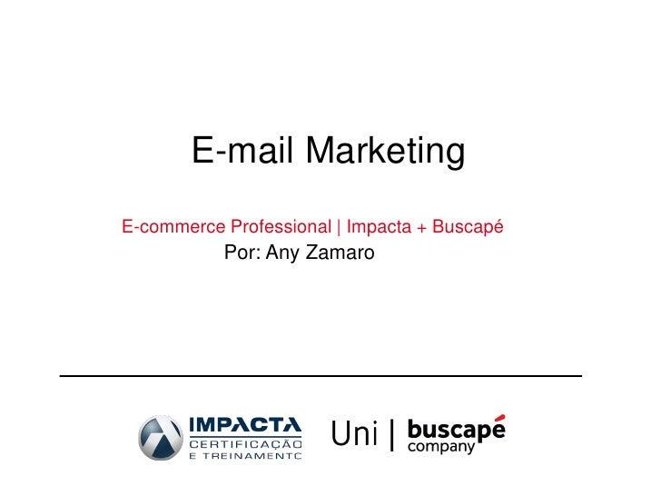E-mail MarketingE-commerce Professional | Impacta + Buscapé           Por: Any Zamaro