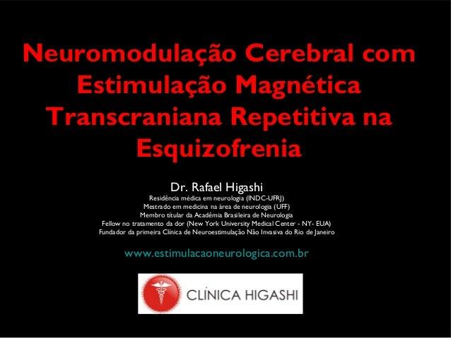 Neuromodulação Cerebral com Estimulação Magnética Transcraniana Repetitiva na EsquizofreniaEsquizofrenia Dr. Rafael Higash...