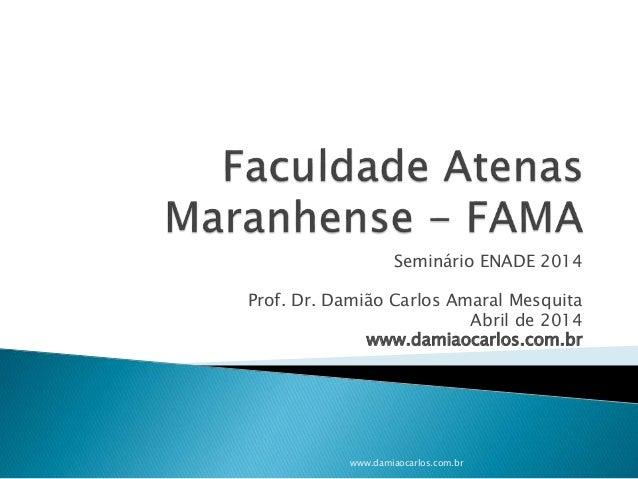 Seminário ENADE 2014 Prof. Dr. Damião Carlos Amaral Mesquita Abril de 2014 www.damiaocarlos.com.br www.damiaocarlos.com.br