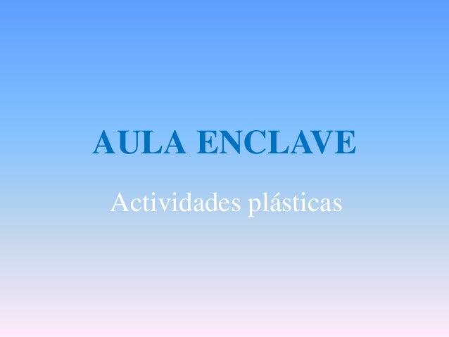 AULA ENCLAVE Actividades plásticas