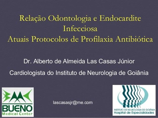 Dr. Alberto de Almeida Las Casas Júnior Cardiologista do Instituto de Neurologia de Goiânia lascasasjr@me.com Relação Odon...
