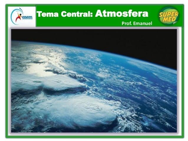 Tema Central: Atmosfera Prof. Emanuel