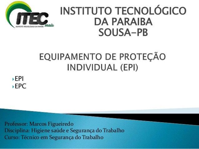 Professor: Marcos Figueiredo Disciplina: Higiene saúde e Segurança do Trabalho Curso: Técnico em Segurança do Trabalho INS...