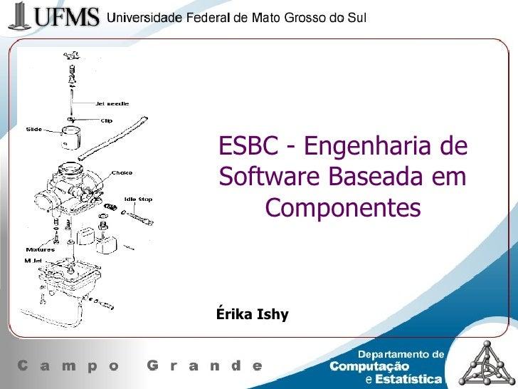 ESBC - Engenharia de Software Baseada em Componentes Érika Ishy