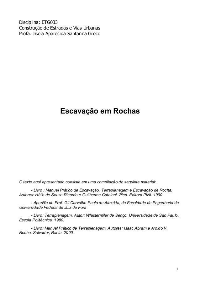 1 Disciplina: ETG033 Construção de Estradas e Vias Urbanas Profa. Jisela Aparecida Santanna Greco Escavação em Rochas O te...