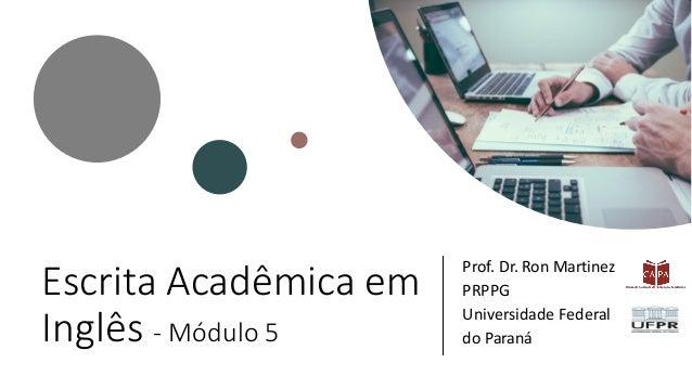 Escrita Acadêmica em Inglês - Módulo 5 Prof. Dr. Ron Martinez PRPPG Universidade Federal do Paraná