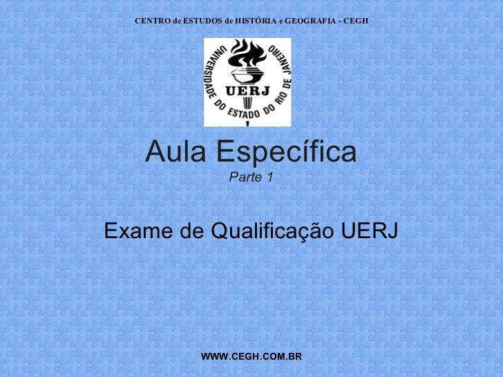 CENTRO de ESTUDOS de HISTÓRIA e GEOGRAFIA - CEGH    Aula Específica                     Parte 1Exame de Qualificação UERJ ...