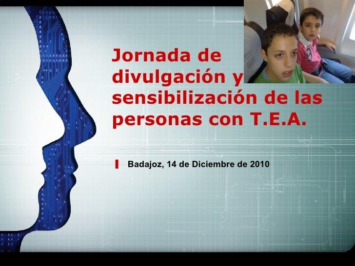 LOGOJornada dedivulgación ysensibilización de laspersonas con T.E.A. Badajoz, 14 de Diciembre de 2010