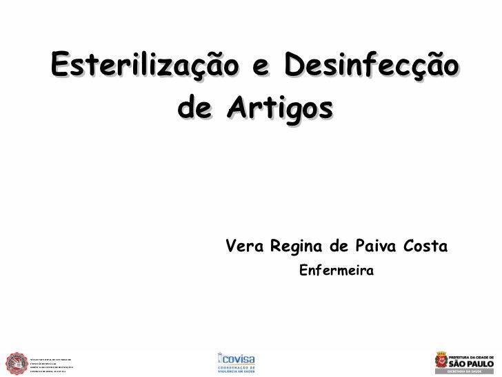 Esterilização e Desinfecção de Artigos Vera Regina de Paiva Costa Enfermeira NÚCLEO MUNICIPAL DE CONTROLE DE INFECÇÃO HOSP...