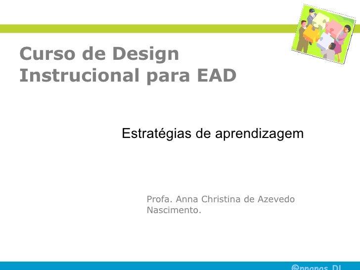 Curso de Design Instrucional para EAD Profa. Anna Christina de Azevedo Nascimento. Estratégias de aprendizagem