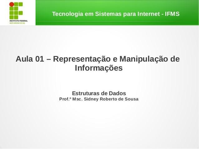 Tecnologia em Sistemas para Internet - IFMSAula 01 – Representação e Manipulação de               Informações             ...