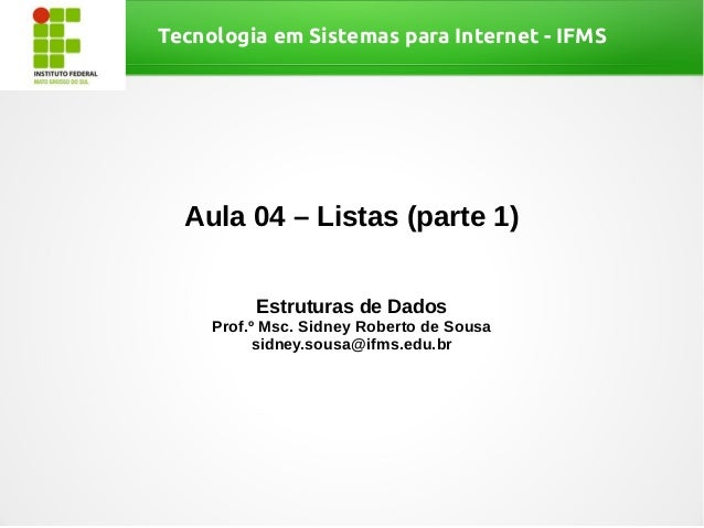 Tecnologia em Sistemas para Internet - IFMSAula 04 – Listas (parte 1)Estruturas de DadosProf.º Msc. Sidney Roberto de Sous...
