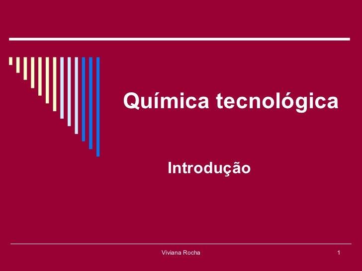 Química tecnológica     Introdução   Viviana Rocha   1