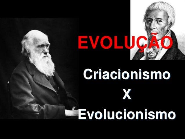 EVOLUÇÃO Criacionismo X Evolucionismo