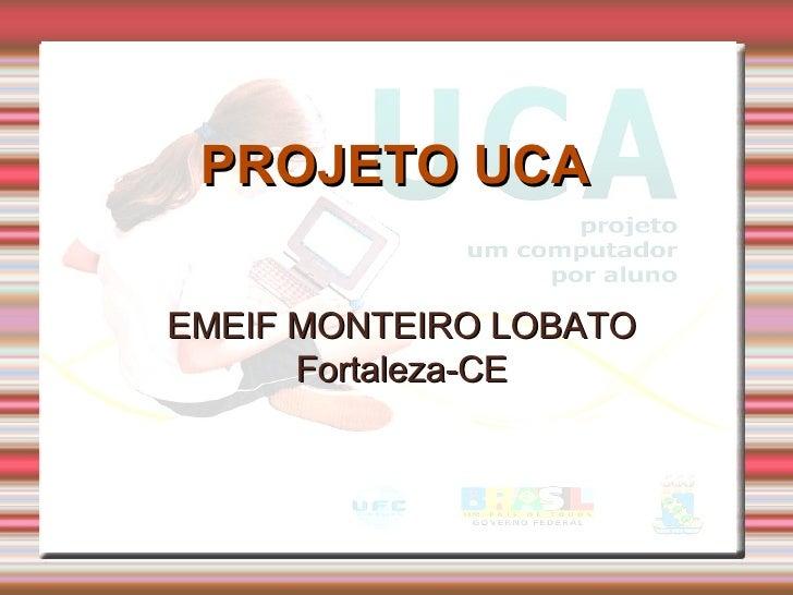 PROJETO UCA EMEIF MONTEIRO LOBATO Fortaleza-CE