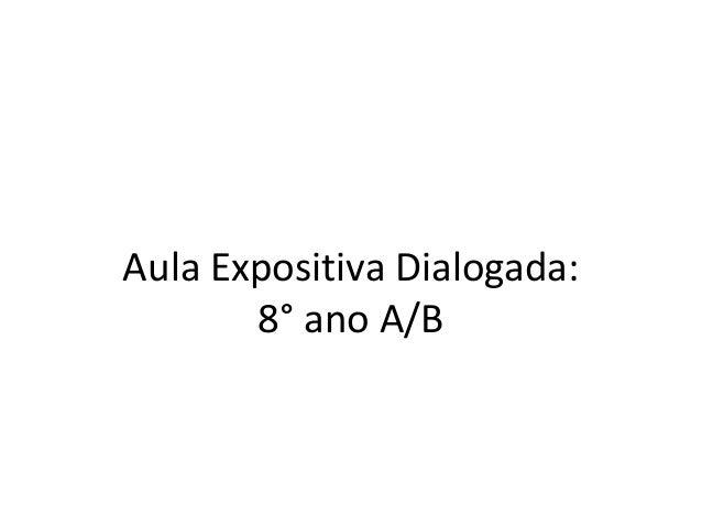 Aula Expositiva Dialogada:  8° ano A/B