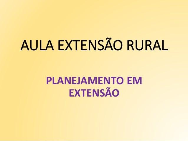 AULA EXTENSÃO RURAL PLANEJAMENTO EM EXTENSÃO