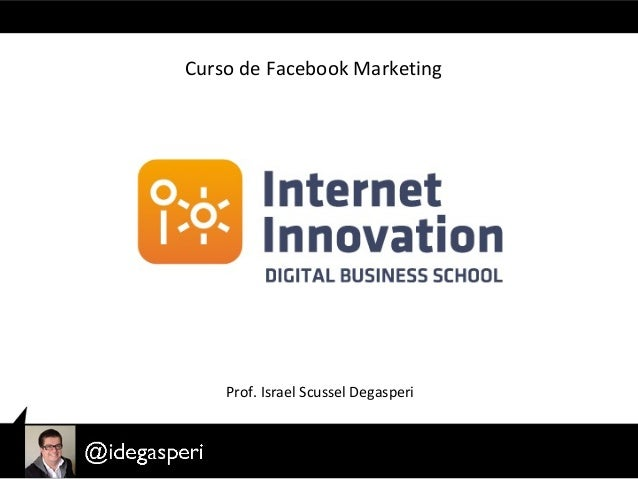 Curso de Facebook Marketing Prof. Israel Scussel Degasperi