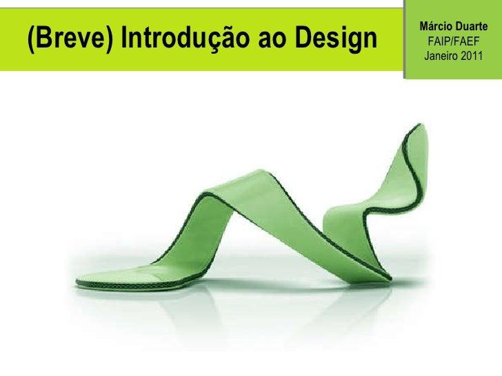 (Breve) Introdu ção ao Design M árcio Duarte FAIP/FAEF Janeiro 2011