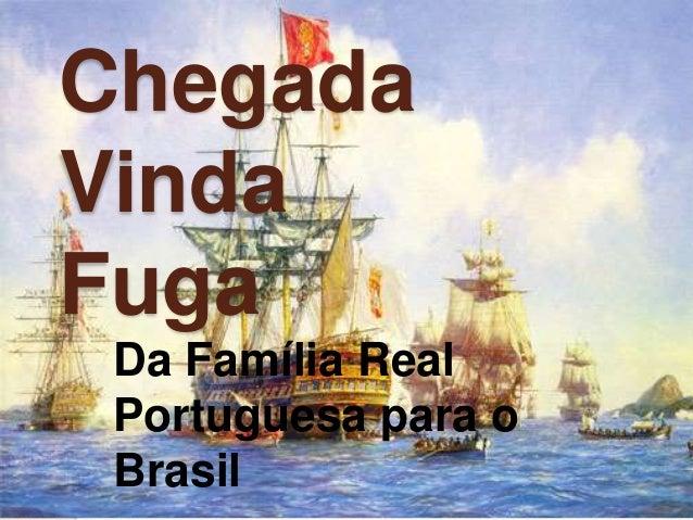 Chegada Vinda Fuga Da Família Real Portuguesa para o Brasil