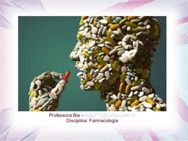 Professora Bia – biag777@yahoo.com.br Disciplina: Farmacologia