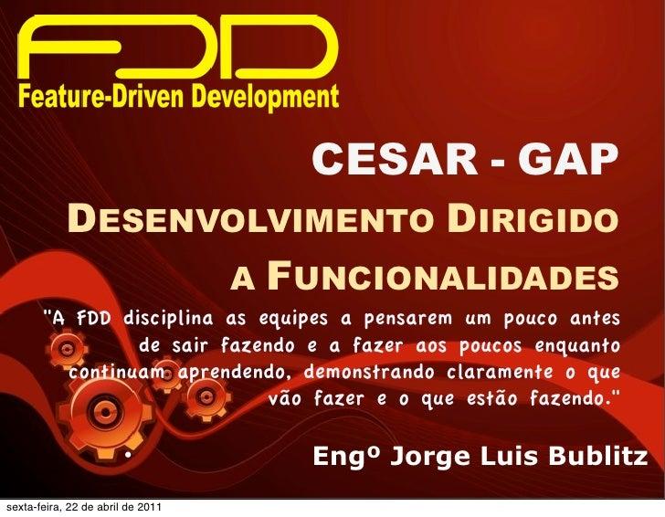 """CESAR - GAP            DESENVOLVIMENTO DIRIGIDO                  A FUNCIONALIDADES       """"A FDD disciplina as equipes a pe..."""