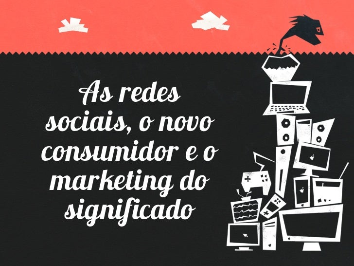 s redessociais, o novoconsumidor e o marketing do  significado