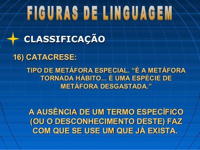 """CLASSIFICAÇÃOCLASSIFICAÇÃO 16) CATACRESE:16) CATACRESE: TIPO DE METÁFORA ESPECIAL. """"É A METÁFORATIPO DE METÁFORA ESPECIAL...."""