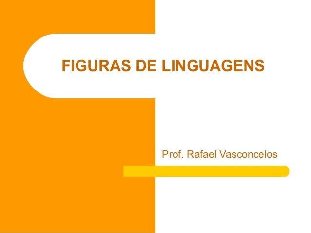 FIGURAS DE LINGUAGENS Prof. Rafael Vasconcelos