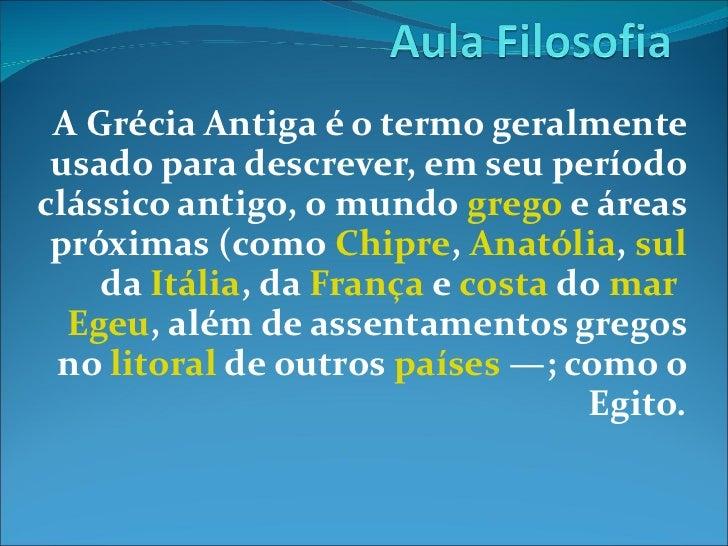 A  Grécia Antiga é o termo geralmente usado para descrever, em seu período clássico antigo, o mundo  grego  e áreas próxim...