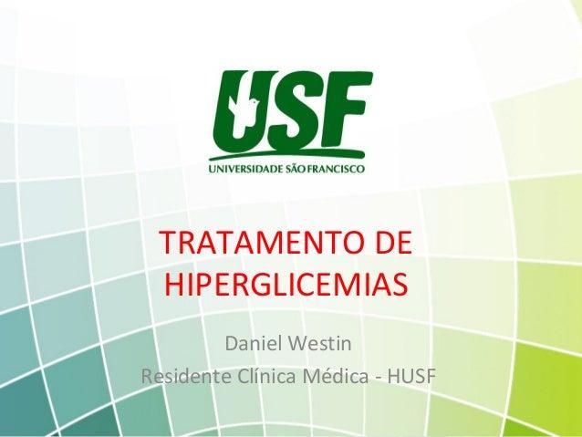 Daniel WestinResidente Clínica Médica - HUSFTRATAMENTO DEHIPERGLICEMIAS