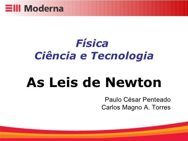 Física  Ciência e Tecnologia As Leis de Newton Paulo César Penteado Carlos Magno A. Torres