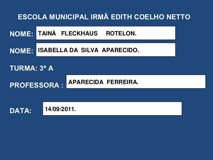 ESCOLA MUNICIPAL IRMÃ EDITH COELHO NETTO NOME: NOME: TURMA: 3º A PROFESSORA : DATA: