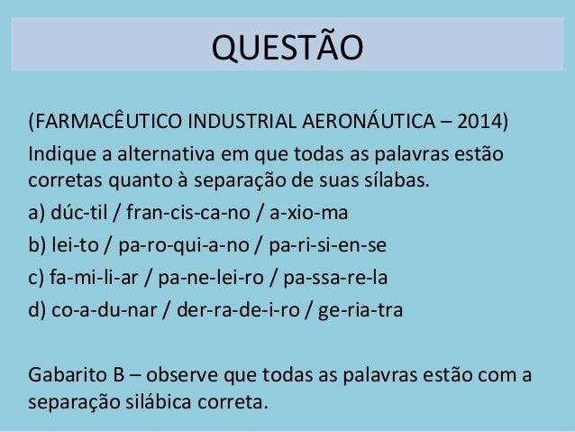 QUESTÃO (FARMACÊUTICO INDUSTRIAL AERONÁUTICA – 2014) Indique a alternativa em que todas as palavras estão corretas quanto ...