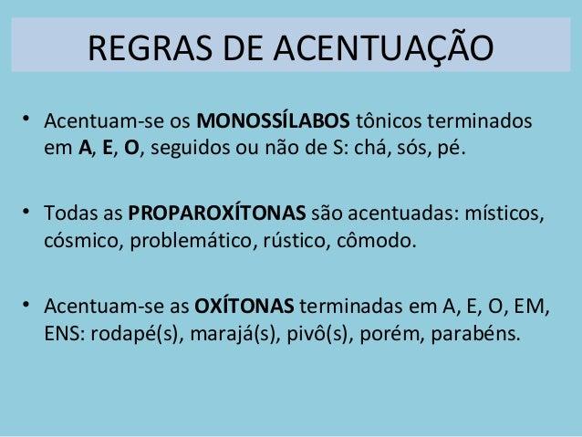 REGRAS DE ACENTUAÇÃO • Acentuam-se os MONOSSÍLABOS tônicos terminados em A, E, O, seguidos ou não de S: chá, sós, pé. • To...