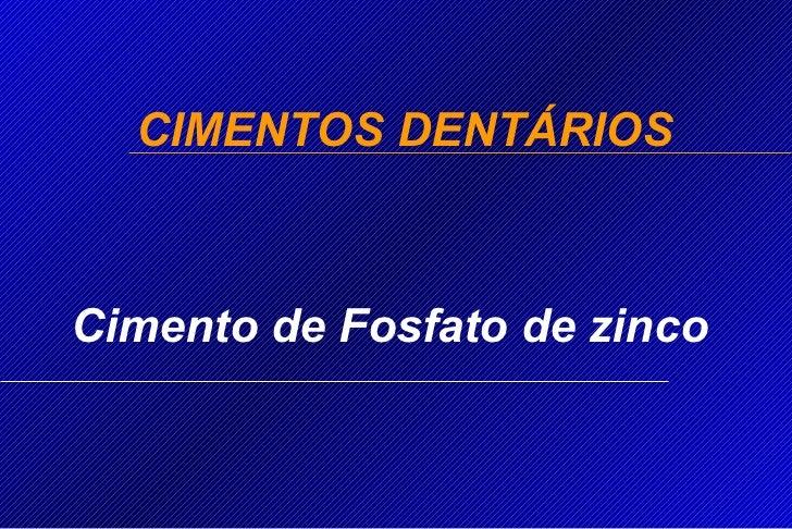 Cimento de Fosfato de zinco CIMENTOS DENTÁRIOS