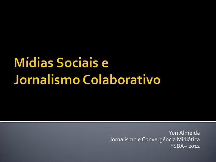 Yuri AlmeidaJornalismo e Convergência Midiática                       FSBA– 2012